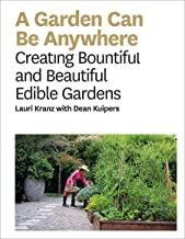 A Garden Can Be Anywhere: Creating Bountiful and Beautiful Edible Gardens