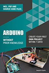 Arduino Without Prior Knowledge: Create your own first project within 7 days (Become an Engineer Without Prior Knowledge) Kindle Edition