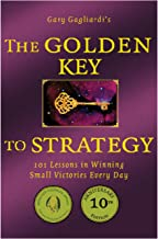 The Golden Key to Strategy (10th Anniversary Edition): 101 Lessons in Winning Small Victories Every Day