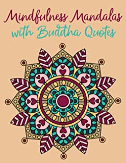 Mindfulness Mandalas with Buddha Quotes: Simple Mindfulness Coloring Book for Adults Designed for Mindful Meditation, Rela...