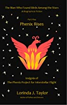 The Man Who Found Birds among the Stars, Part Five: Phenix Rises: A Biographical Fiction