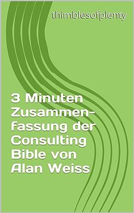 3 Minuten Zusammenfassung der Consulting Bible von Alan Weiss (thimblesofplenty 3 Minute Business Book Summary 1) (German Edition)