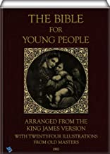 The Bible for Young People (illustrated): Arranged from the King James version – With twenty four full page illustrations ...