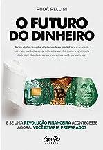 O FUTURO DO DINHEIRO: Banco digital, fintechs, criptomoedas e blockchain: entenda de uma vez por todas esses conceitos e s...