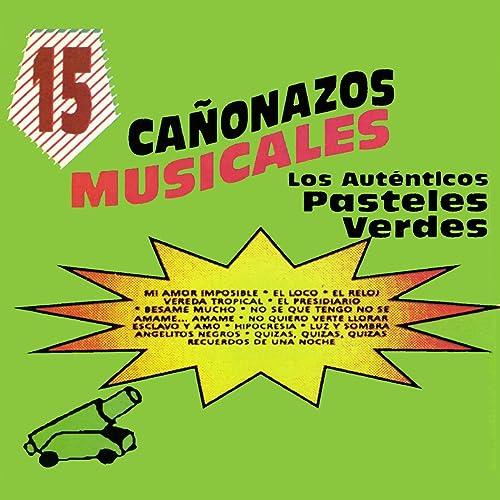 15 Canonazos Musicales Los Autenticos Pasteles Verdes by Los ...