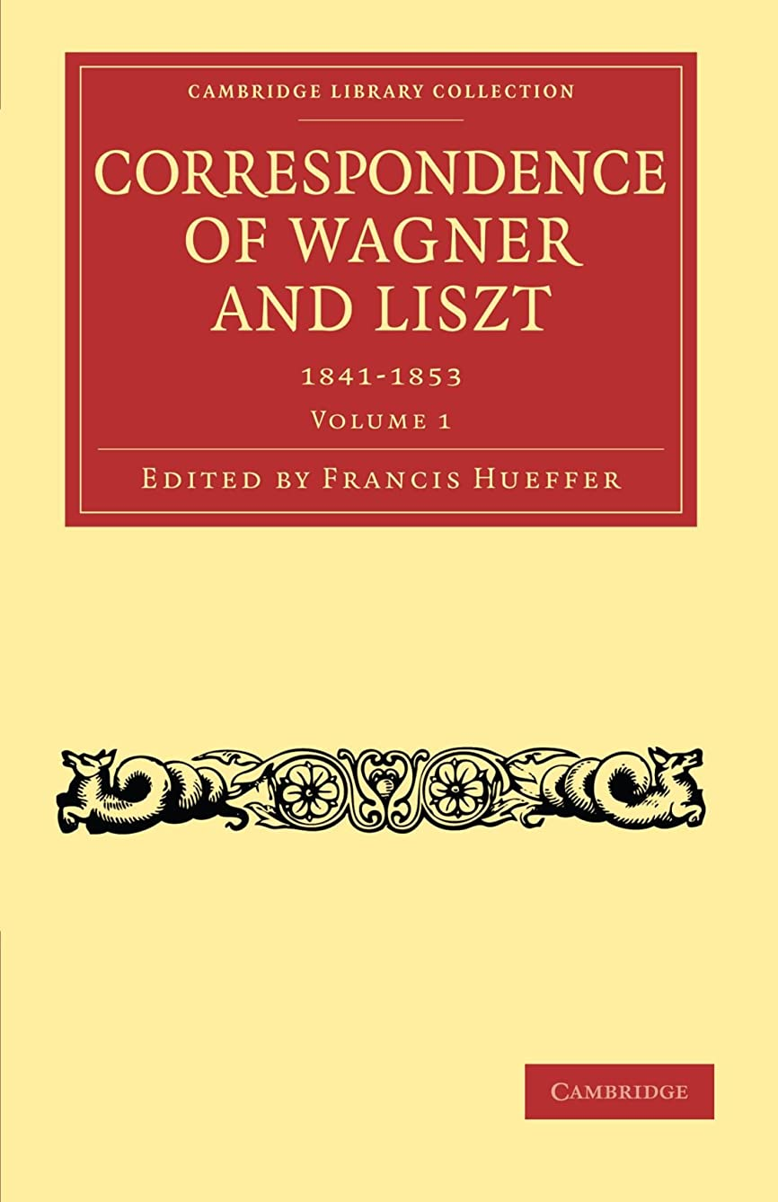 Correspondence of Wagner and Liszt (Cambridge Library Collection - Music)