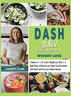DASH Diet Cookbook Weight Loss: 2 Books in 1 Dr. Cole's Weight Loss Plan A Right Way to Kickstart your Body Transformation...