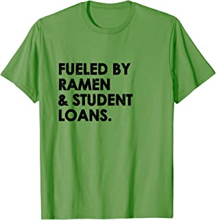 Funny Fueled by Ramen and Student Loans College T Shirt