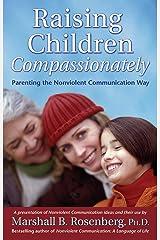 Raising Children Compassionately: Parenting the Nonviolent Communication Way (Nonviolent Communication Guides) (English Edition) eBook Kindle