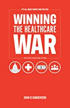 It's All About Money and Politics: Winning the Healthcare War: Your Guide to Healthcare Reform