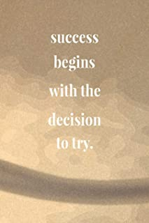Success Begins With The Decision To Try.: Daily Success, Motivation and Everyday Inspiration For Your Best Year Ever, 365
