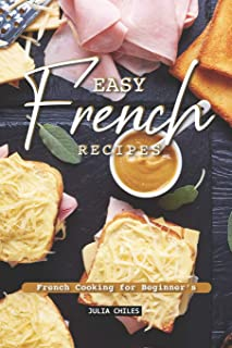 Easy French Recipes: French Cooking for Beginner's