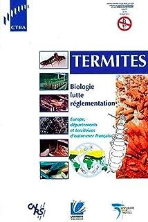 Termites. Biologie, lutte, réglementation ; Europe, département et territoires d'outre-mer français