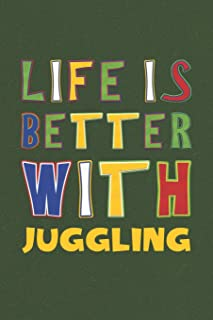 Life Is Better With Juggling: Juggling Lovers Funny Gifts Journal Lined Notebook 6x9 120 Pages