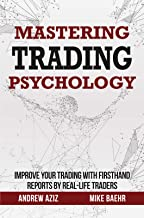 Mastering Trading Psychology : Improve Your Trading with Firsthand Reports by Real-Life Traders