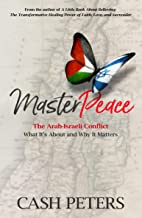 MasterPeace: The Arab-Israeli Conflict - What It's About and Why It Matters (English Edition)