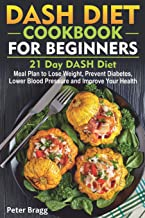 DASH DIET COOKBOOK FOR BEGINNERS: 21 Day DASH Diet Meal Plan to Lose Weight, Prevent Diabetes, Lower Blood Pressure and Improve Your Health