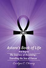 Astara's Book of Life - 1st Degree (Complete): The Journey of Becoming - Traveling the Sea of Forces (Astara's Book of Lif...