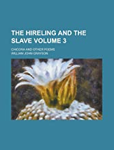 The Hireling and the Slave; Chicora and Other Poems Volume 3