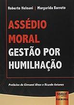 Assédio Moral: Gestão por Humilhação - Prefácios de Giovanni Alves e Ricardo Antunes