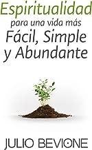 Espiritualidad para una vida más fácil, simple y abundante (Spanish Edition)