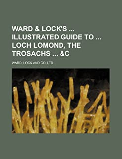 Ward & Lock's Illustrated Guide to Loch Lomond, the Trosachs &C