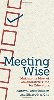 Meeting Wise: Making the Most of Collaborative Time for Educators