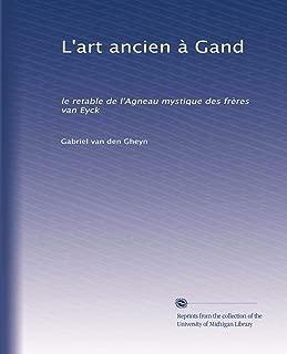 L'art ancien à Gand: le retable de l'Agneau mystique des frères van Eyck (French Edition)