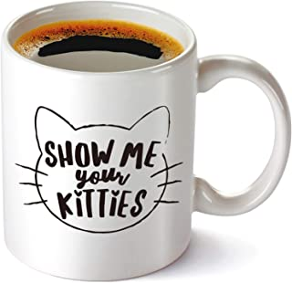 Show Me Your Kitties Coffee Mug 11 OZ -funny Gift Idea for Cat Lovers, Perfect Birthday Gift Idea for Wife, Husband, Mom, Dad, Boyfriend, Girlfriend or Best Friends.