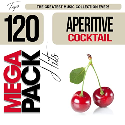 Aperitive Cocktail: Top 120 Mega Pack Hits [2020]