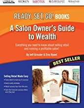 A Salon Owner's Guide to Wealth: Everything You Need to Know about Selling Retail and Running a Profitable Salon! (Ready, Set, Go!)