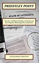 Priestley Point: The story of William Priestley, his family and their forgotten Mississippi River Plantation