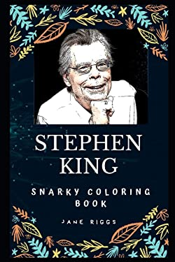 Stephen King Snarky Coloring Book: An American Author of Horror Novels. (Stephen King Snarky Coloring Books)
