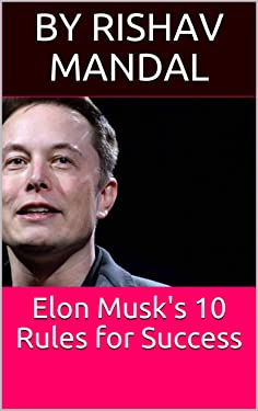 Elon Musk's 10 Rules for Success