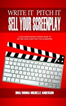 Write It, Pitch It, Sell Your Screenplay: A Hollywood Buyer's Insider Guide to Getting Your Script Past the Gatekeepers