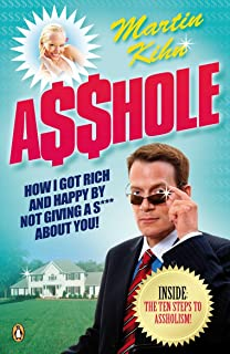 Asshole: How I Got Rich & Happy by Not Giving a @!?* About You (English Edition)