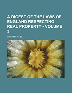 A Digest of the Laws of England Respecting Real Property (Volume 3)