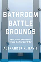 Bathroom Battlegrounds: How Public Restrooms Shape the Gender Order (English Edition)