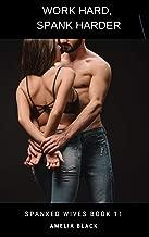 Work Hard, Spank Harder: Bare Bottom Discipline (Spanked Wives Book 11)