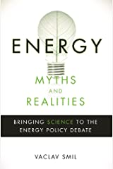 Energy Myths and Realities: Bringing Science to the Energy Policy Debate Kindle Edition