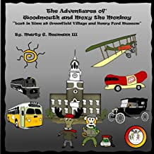 The Adventures of Woodmouth and Moxy the Monkey: Lost in Time at Greenfield Village & Henry Ford Museum