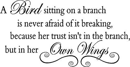 Sticker Perfect A bird sitting on a branch is never afraid of it breaking, because her trust isn't in the branch but in her own wings vinyl wall quotes decals sayings art lettering