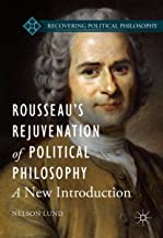 Rousseau's Rejuvenation of Political Philosophy: A New Introduction (Recovering Political Philosophy)