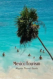 Mexico Tourism: Mexico Travel Guide: Mexico Travel Guide