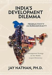 India's Development Dilemma, Productivity or Bureaucracy: Management Strategy for the World's Largest Democracy