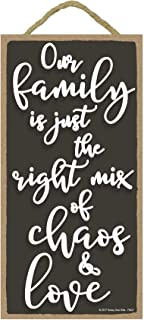 Our Family is Just The Right Mix of Chaos and Love - 5 x 10 inch Hanging, Wall Art, Decorative Wood Sign Home Decor
