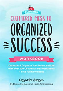 Cluttered Mess to Organized Success Workbook: Declutter and