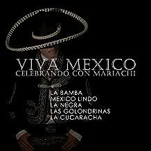 Viva Mexico, Celebrando Con Mariachi: La Bamba, Mexico Lindo, La Negra, Las Golondrinas, La Cucaracha