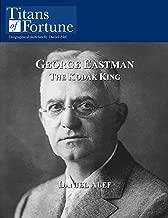 George Eastman: The Kodak King