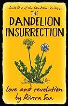 The Dandelion Insurrection: - love and revolution -
